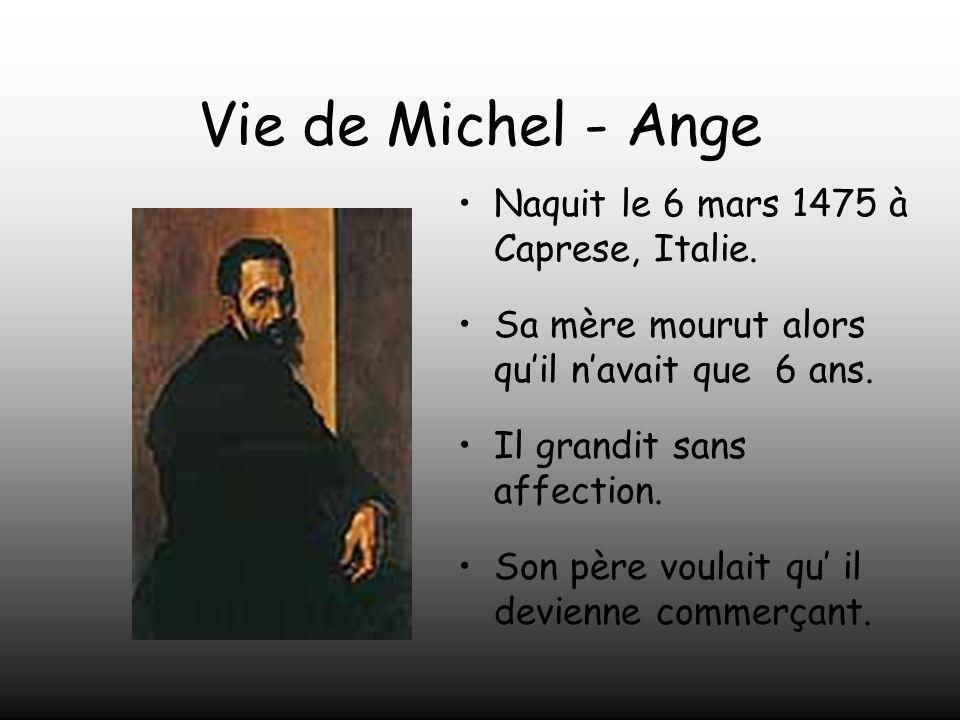 Vie de Michel - Ange Naquit le 6 mars 1475 à Caprese, Italie.
