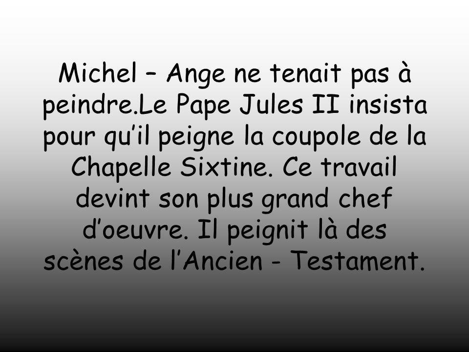 Michel – Ange ne tenait pas à peindre