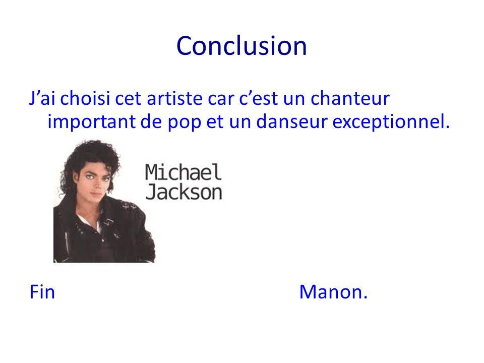Conclusion J'ai choisi cet artiste car c'est un chanteur important de pop et un danseur exceptionnel.