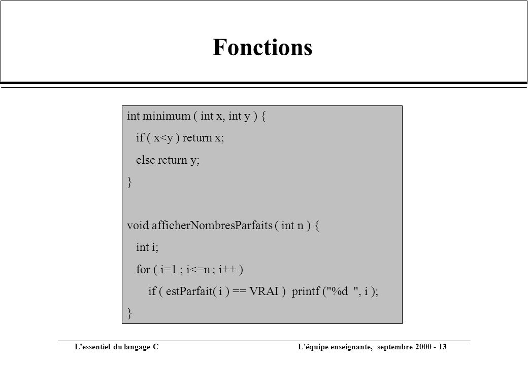Fonctions int minimum ( int x, int y ) { if ( x<y ) return x;