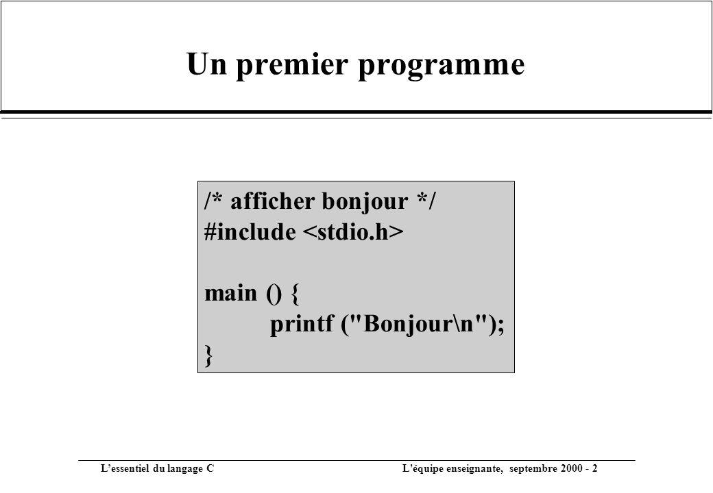 Un premier programme /* afficher bonjour */ #include <stdio.h>