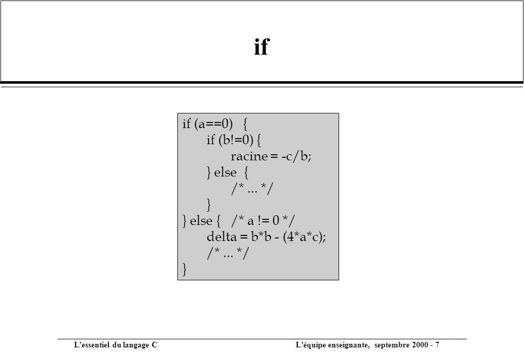 if if (a==0) { if (b!=0) { racine = -c/b; } else { /* ... */ }