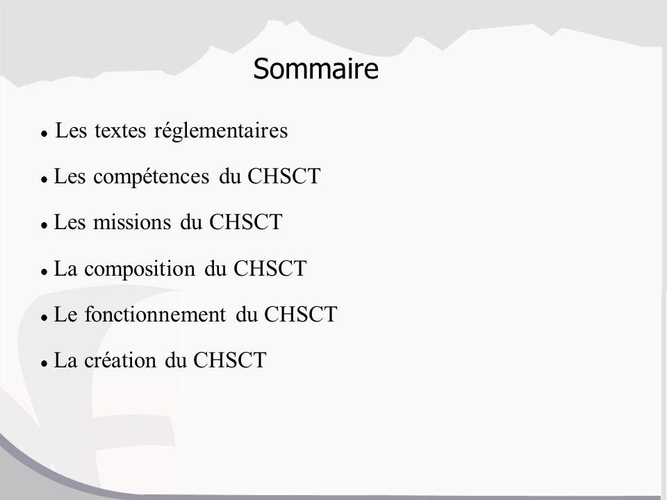 Sommaire Les textes réglementaires Les compétences du CHSCT
