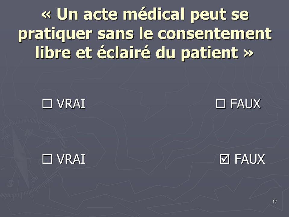 « Un acte médical peut se pratiquer sans le consentement libre et éclairé du patient »