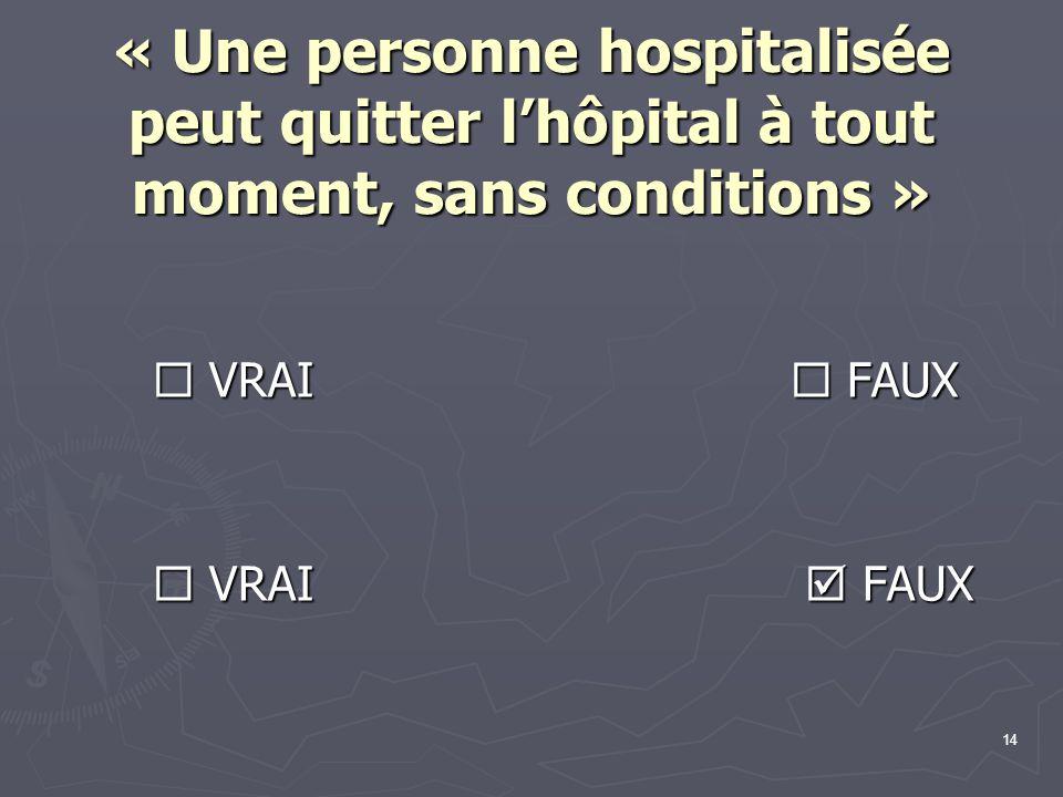 « Une personne hospitalisée peut quitter l'hôpital à tout moment, sans conditions »
