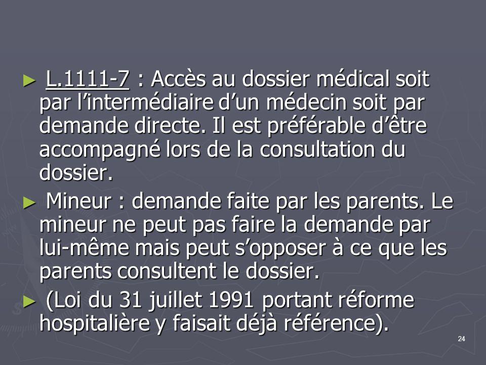 L.1111-7 : Accès au dossier médical soit par l'intermédiaire d'un médecin soit par demande directe. Il est préférable d'être accompagné lors de la consultation du dossier.