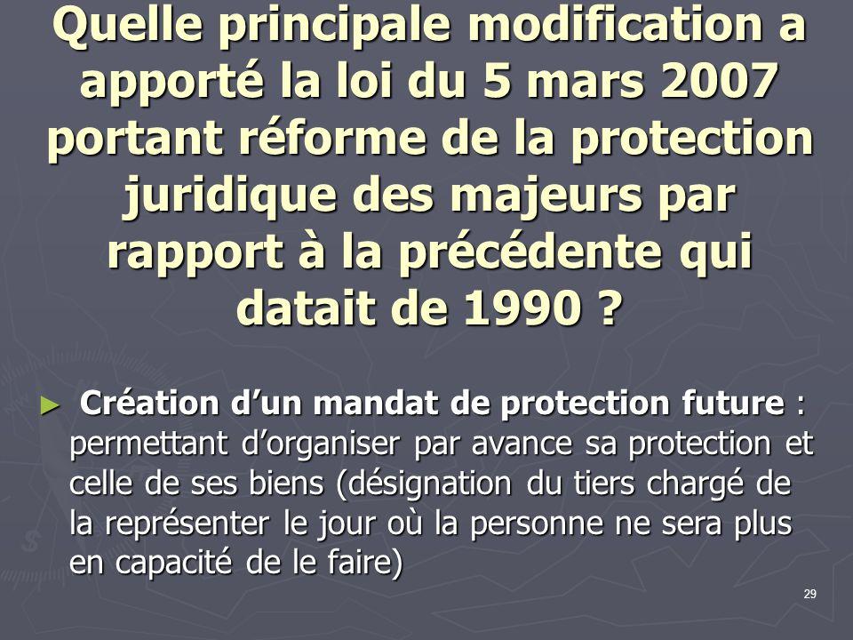 Quelle principale modification a apporté la loi du 5 mars 2007 portant réforme de la protection juridique des majeurs par rapport à la précédente qui datait de 1990