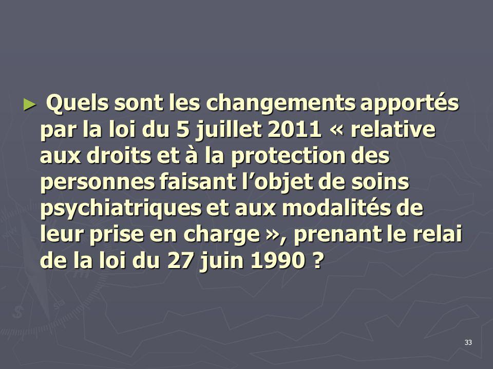 Quels sont les changements apportés par la loi du 5 juillet 2011 « relative aux droits et à la protection des personnes faisant l'objet de soins psychiatriques et aux modalités de leur prise en charge », prenant le relai de la loi du 27 juin 1990