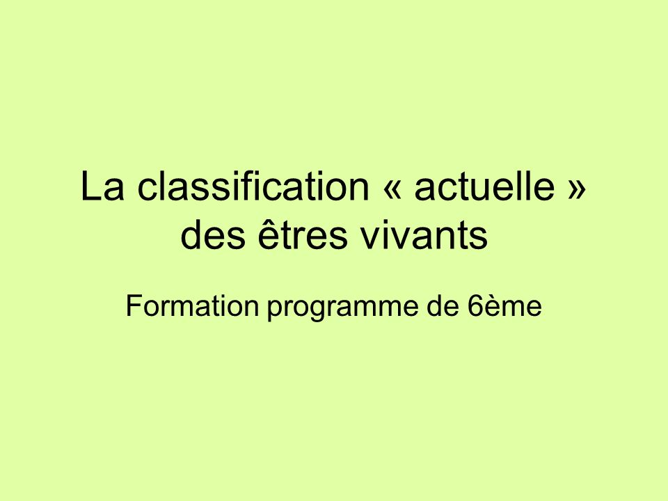 La classification « actuelle » des êtres vivants