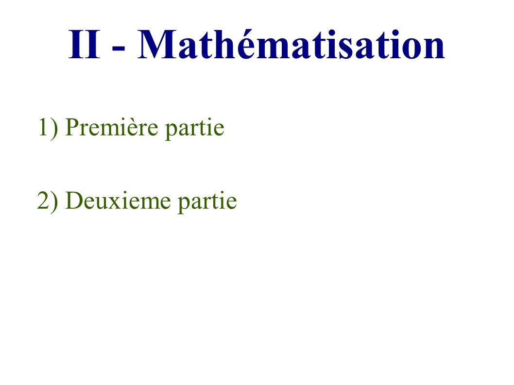 II - Mathématisation 1) Première partie 2) Deuxieme partie