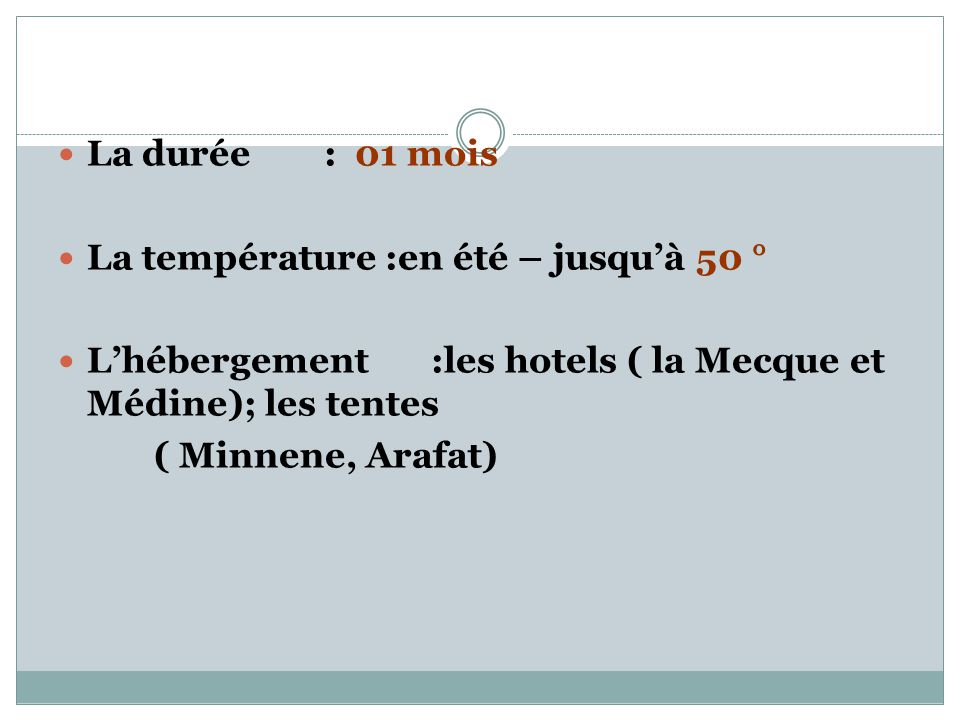 La durée : 01 mois La température :en été – jusqu'à 50 ° L'hébergement :les hotels ( la Mecque et Médine); les tentes.