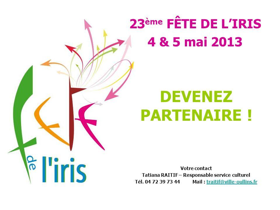 DEVENEZ PARTENAIRE ! 23ème FÊTE DE L'IRIS 4 & 5 mai 2013 Votre contact