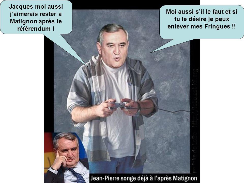 Jacques moi aussi j'aimerais rester a Matignon après le référendum !
