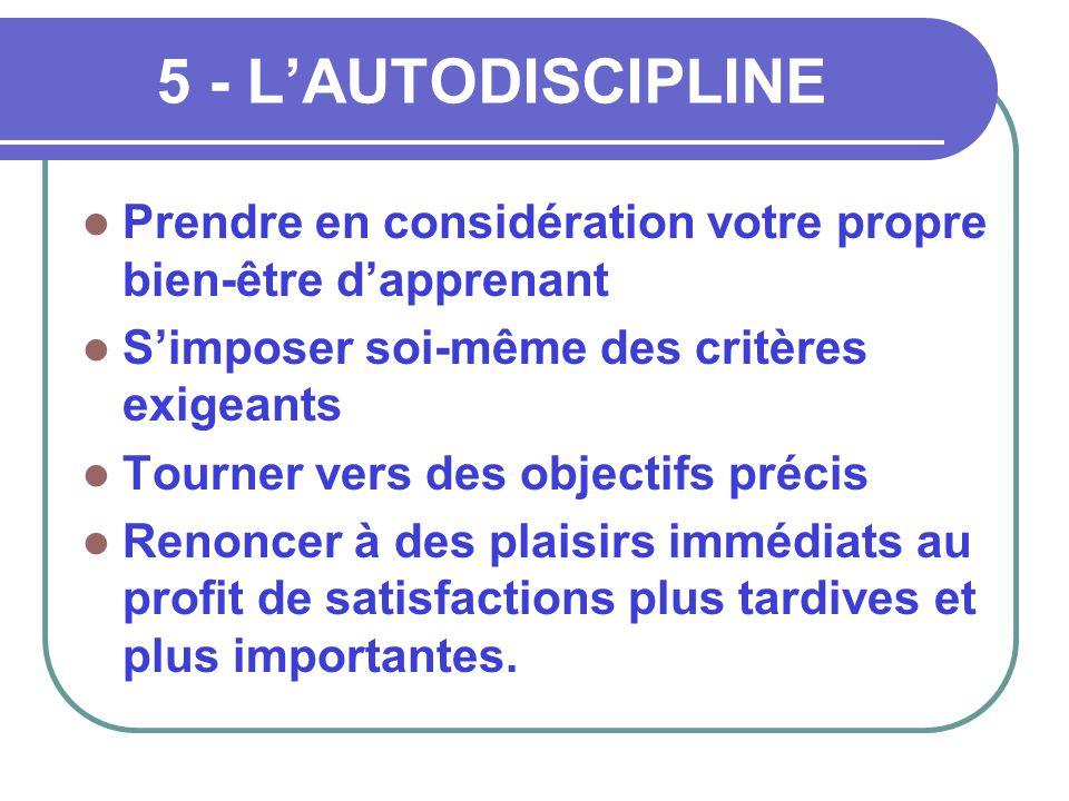 5 - L'AUTODISCIPLINE Prendre en considération votre propre bien-être d'apprenant. S'imposer soi-même des critères exigeants.