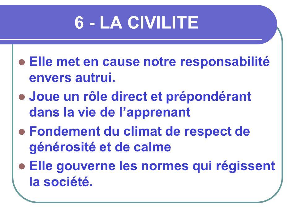 6 - LA CIVILITE Elle met en cause notre responsabilité envers autrui.