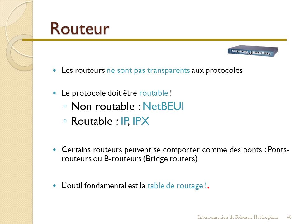 Routeur Non routable : NetBEUI Routable : IP, IPX