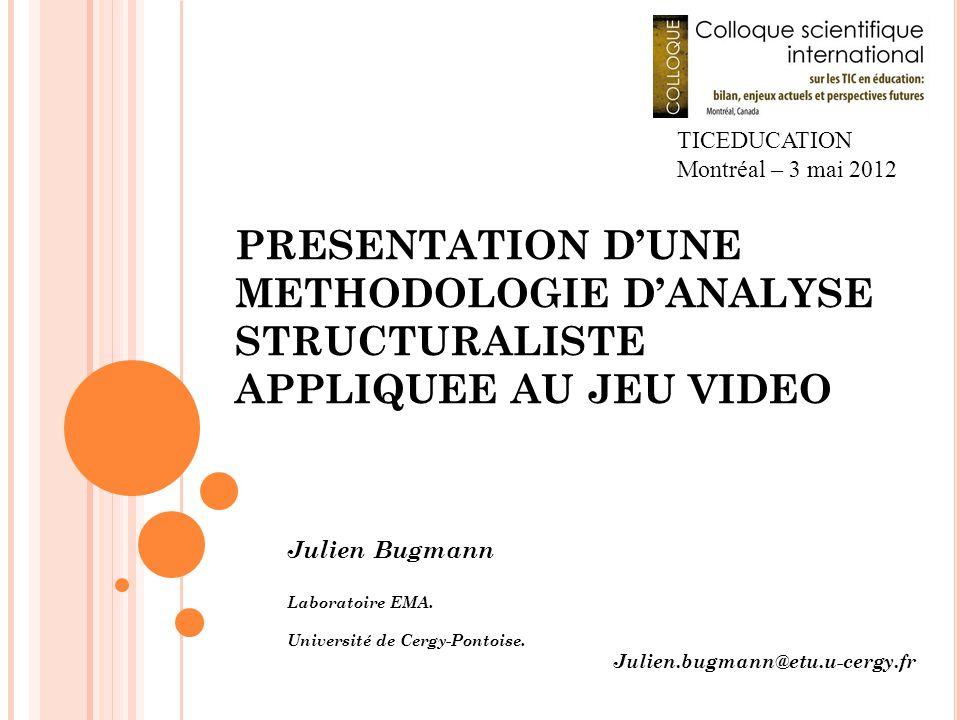 TICEDUCATION Montréal – 3 mai 2012. PRESENTATION D'UNE METHODOLOGIE D'ANALYSE STRUCTURALISTE APPLIQUEE AU JEU VIDEO.