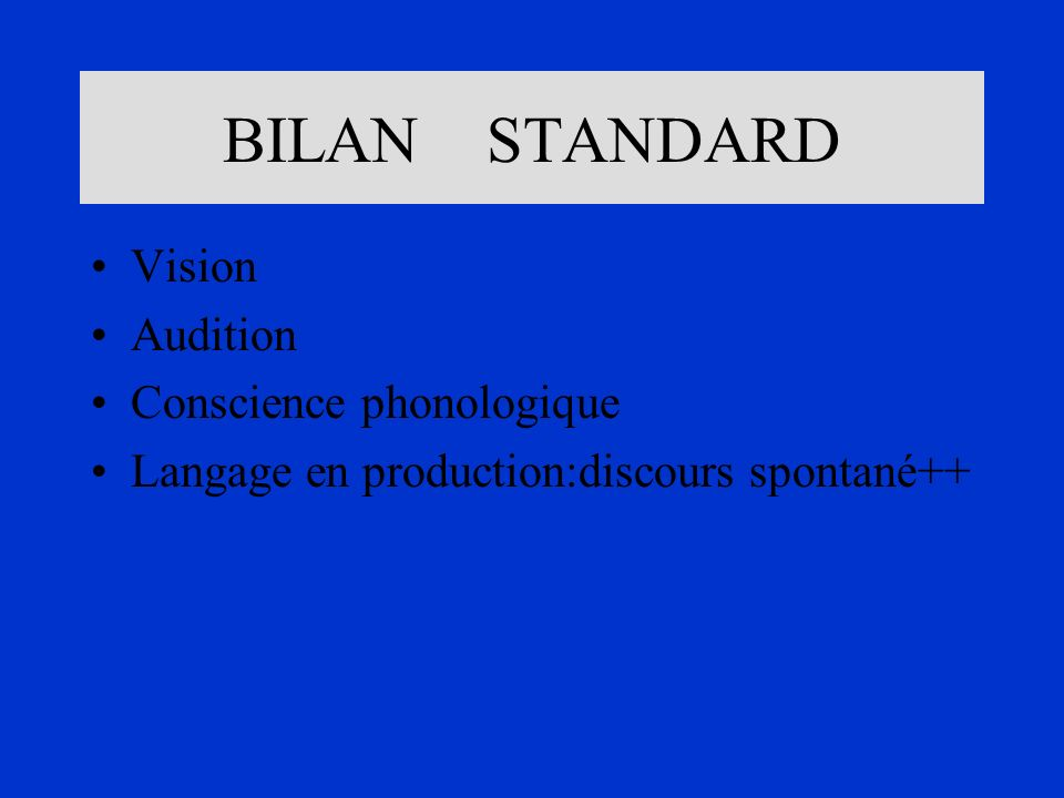 BILAN STANDARD Vision Audition Conscience phonologique