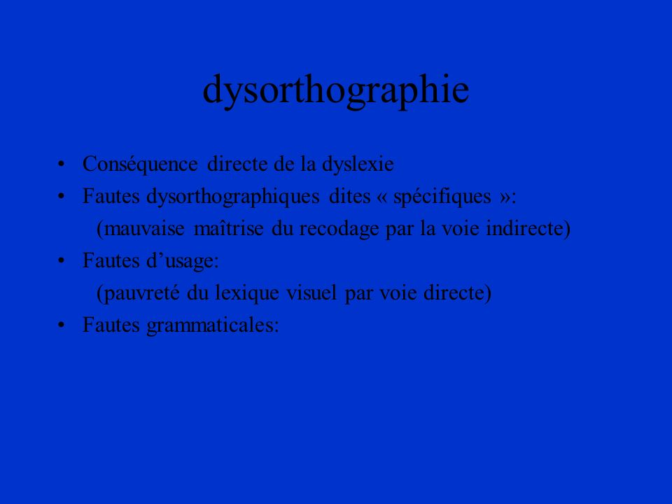 dysorthographie Conséquence directe de la dyslexie