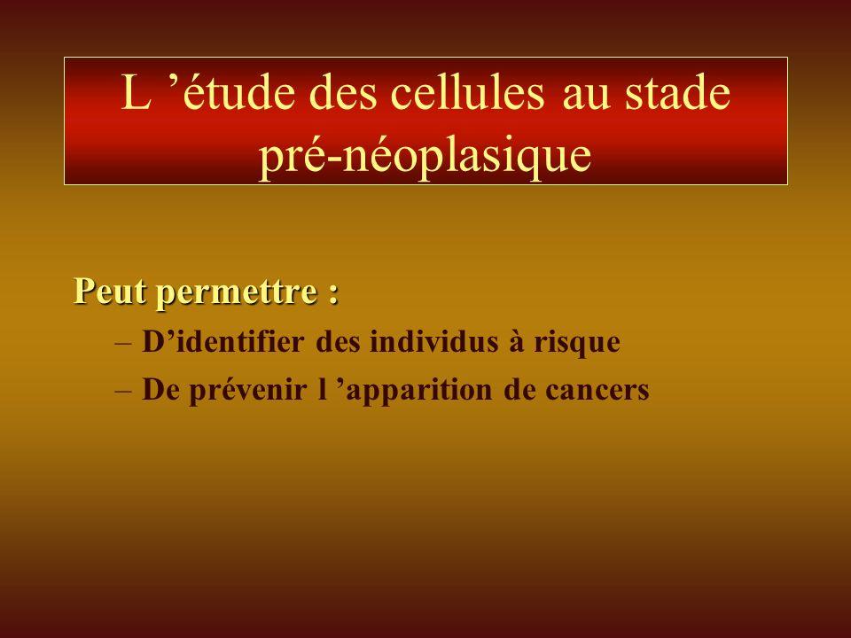 L 'étude des cellules au stade pré-néoplasique