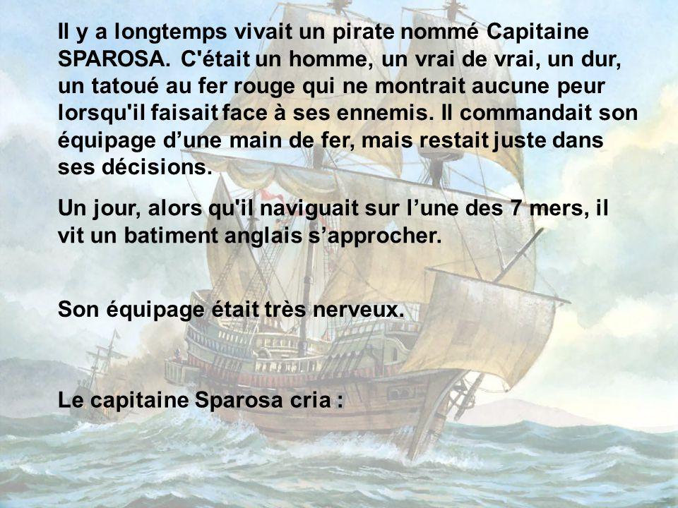 Il y a longtemps vivait un pirate nommé Capitaine SPAROSA