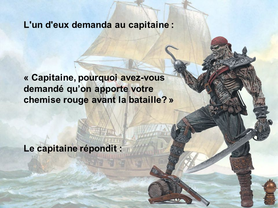 L un d eux demanda au capitaine :