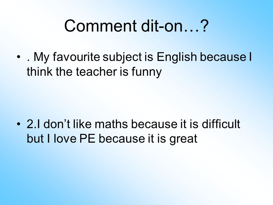 Comment dit-on… . My favourite subject is English because I think the teacher is funny.