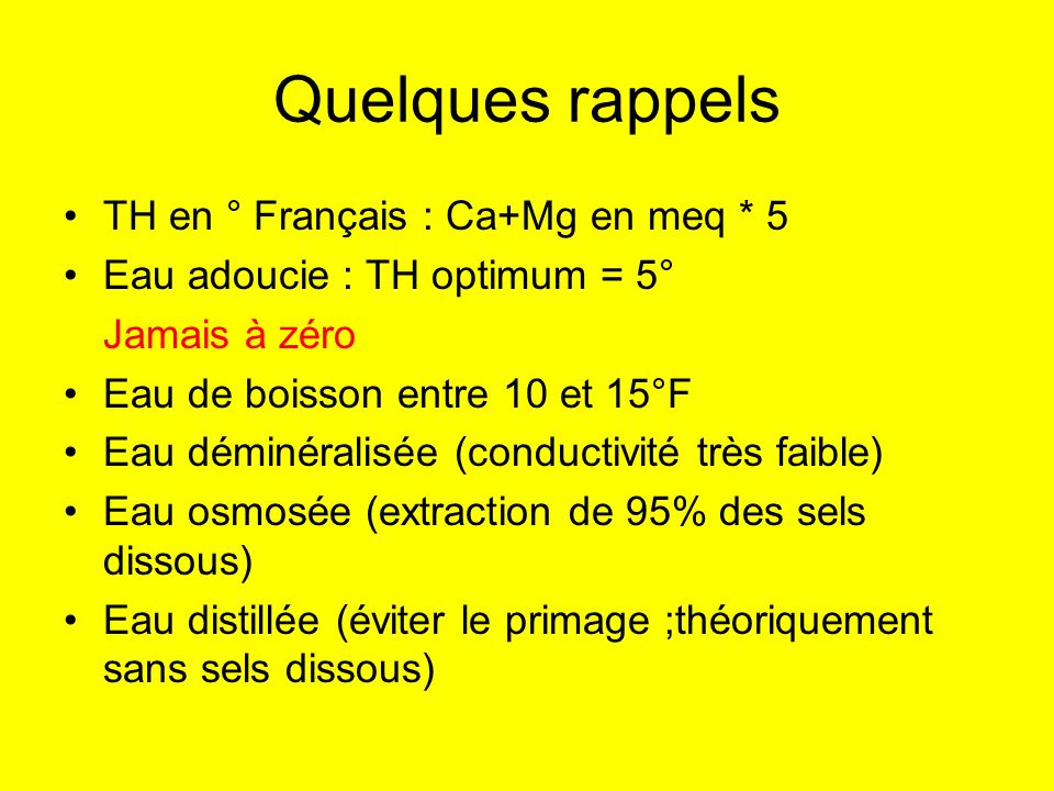 Quelques rappels TH en ° Français : Ca+Mg en meq * 5