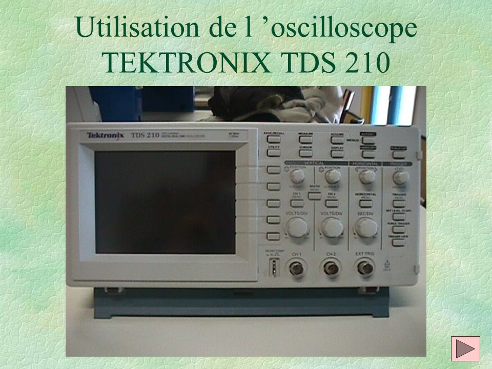 Utilisation de l 'oscilloscope TEKTRONIX TDS 210