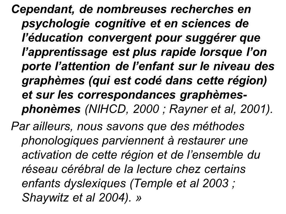 Cependant, de nombreuses recherches en psychologie cognitive et en sciences de l'éducation convergent pour suggérer que l'apprentissage est plus rapide lorsque l'on porte l'attention de l'enfant sur le niveau des graphèmes (qui est codé dans cette région) et sur les correspondances graphèmes-phonèmes (NIHCD, 2000 ; Rayner et al, 2001).
