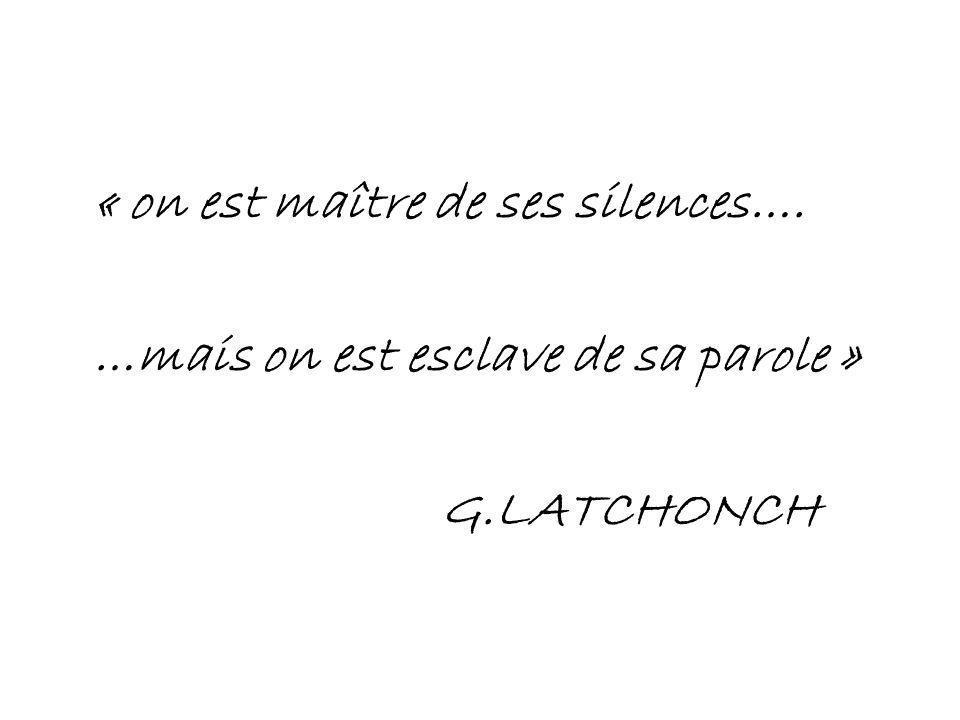 « on est maître de ses silences….