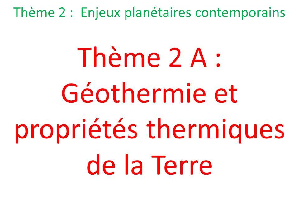 Thème 2 A : Géothermie et propriétés thermiques de la Terre