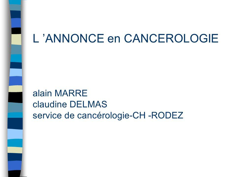 L 'ANNONCE en CANCEROLOGIE alain MARRE claudine DELMAS service de cancérologie-CH -RODEZ