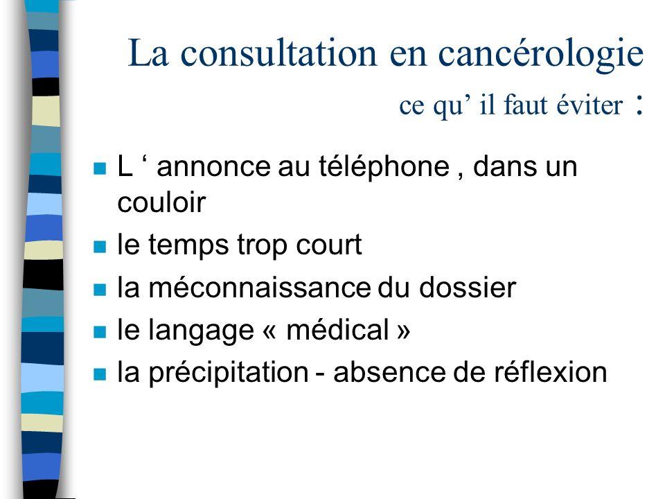 La consultation en cancérologie ce qu' il faut éviter :
