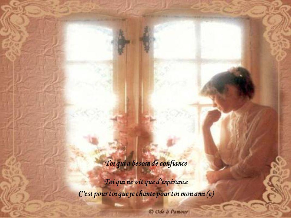 Toi qui a besoin de confiance Toi qui ne vit que d espérance