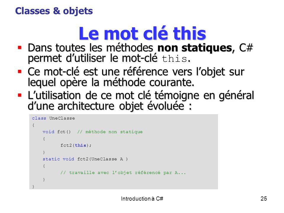 Classes & objets Le mot clé this. Dans toutes les méthodes non statiques, C# permet d'utiliser le mot-clé this.