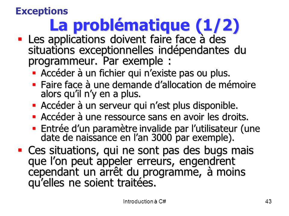 Exceptions La problématique (1/2) Les applications doivent faire face à des situations exceptionnelles indépendantes du programmeur. Par exemple :