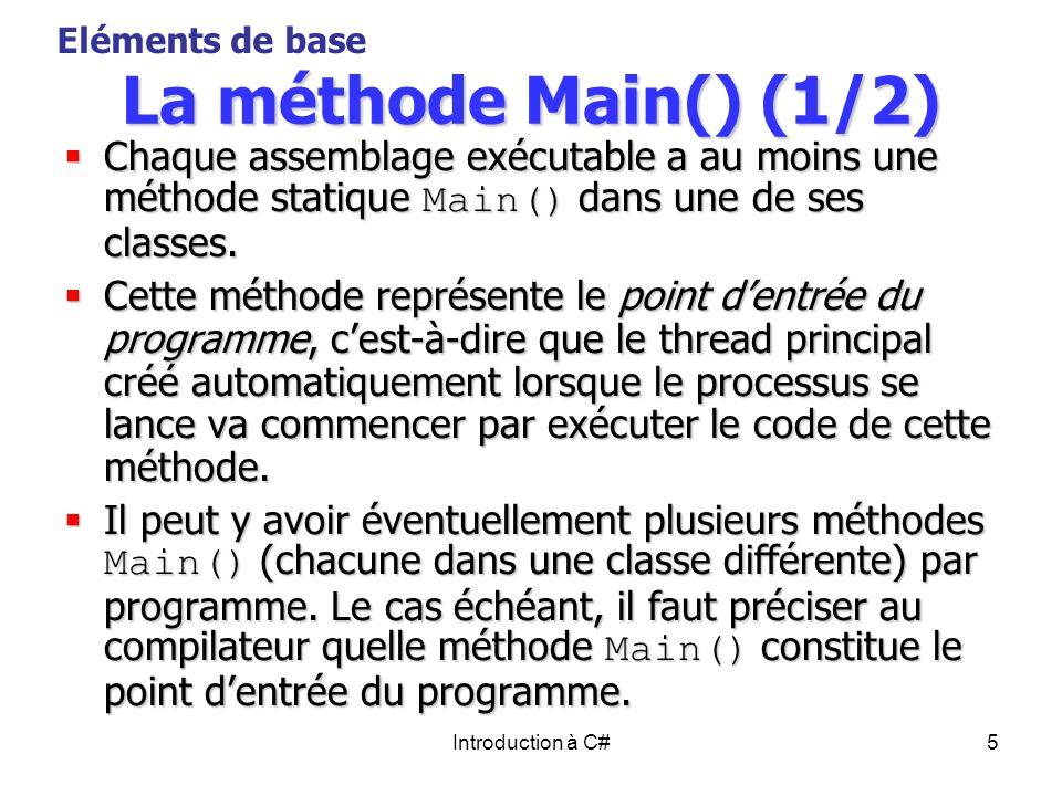 Eléments de base La méthode Main() (1/2) Chaque assemblage exécutable a au moins une méthode statique Main() dans une de ses classes.