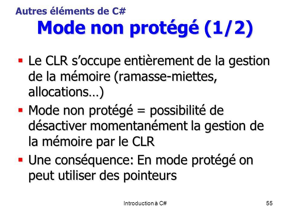 Autres éléments de C# Mode non protégé (1/2) Le CLR s'occupe entièrement de la gestion de la mémoire (ramasse-miettes, allocations…)