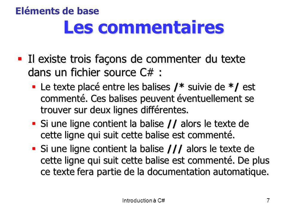 Eléments de base Les commentaires. Il existe trois façons de commenter du texte dans un fichier source C# :