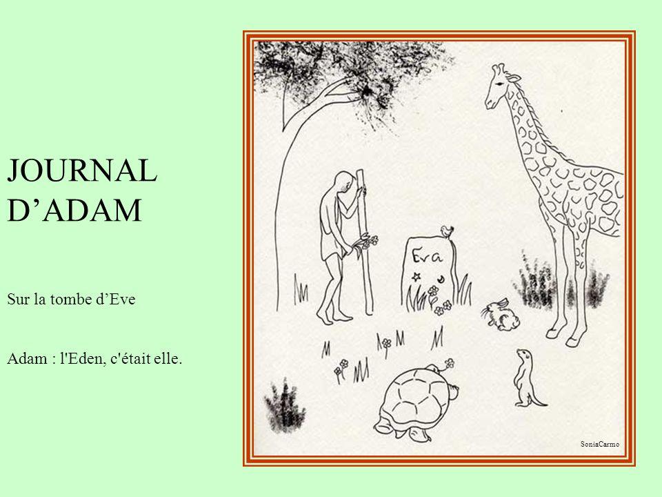 JOURNAL D'ADAM Sur la tombe d'Eve Adam : l Eden, c était elle.