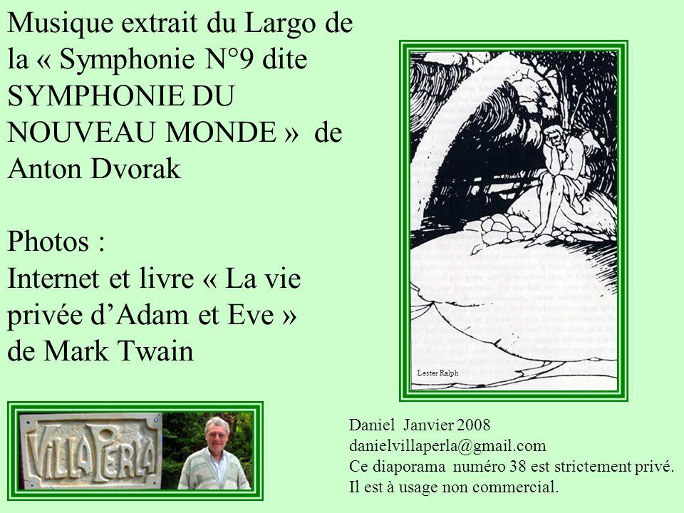 Musique extrait du Largo de la « Symphonie N°9 dite SYMPHONIE DU NOUVEAU MONDE » de Anton Dvorak Photos : Internet et livre « La vie privée d'Adam et Eve » de Mark Twain