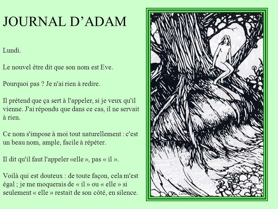 JOURNAL D'ADAM Lundi. Le nouvel être dit que son nom est Eve
