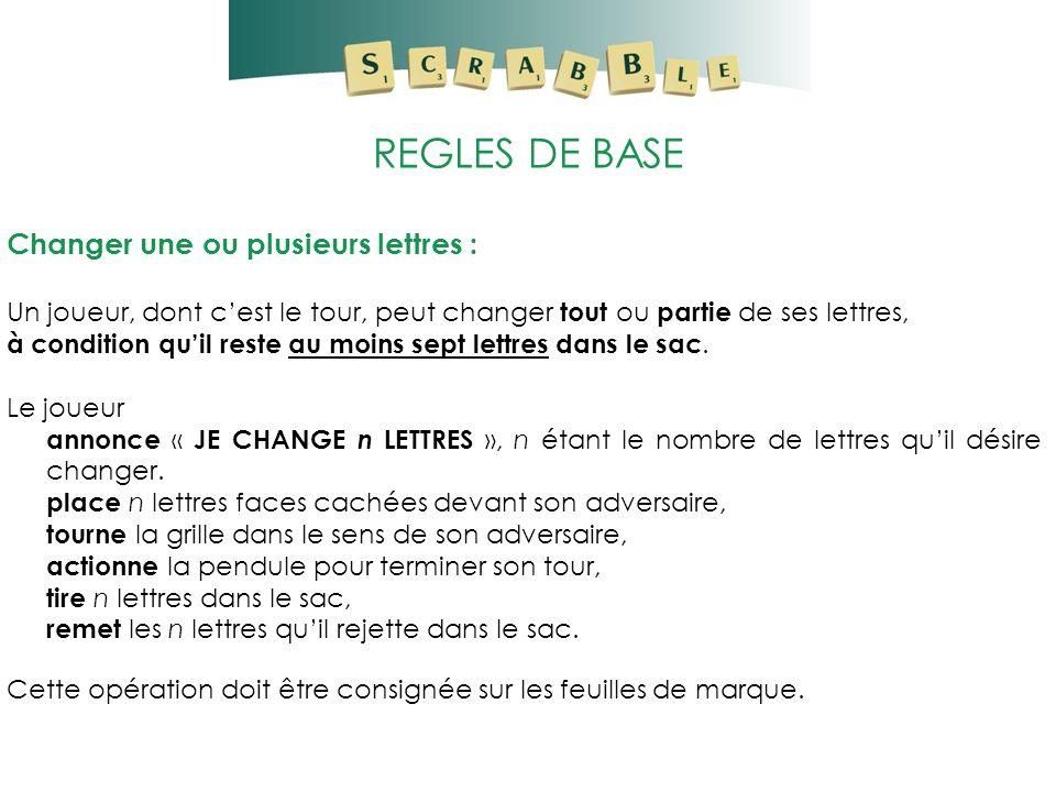 REGLES DE BASE Changer une ou plusieurs lettres :