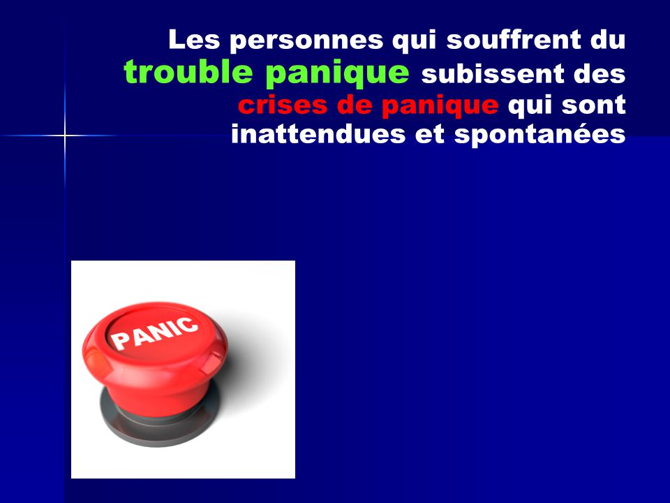 Les personnes qui souffrent du trouble panique subissent des crises de panique qui sont inattendues et spontanées