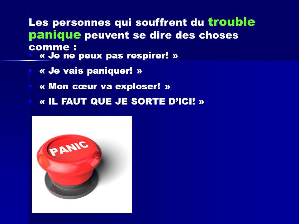 Les personnes qui souffrent du trouble panique peuvent se dire des choses comme :