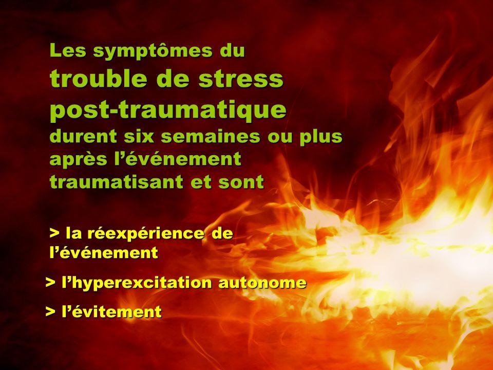 Les symptômes du trouble de stress post-traumatique durent six semaines ou plus après l'événement traumatisant et sont