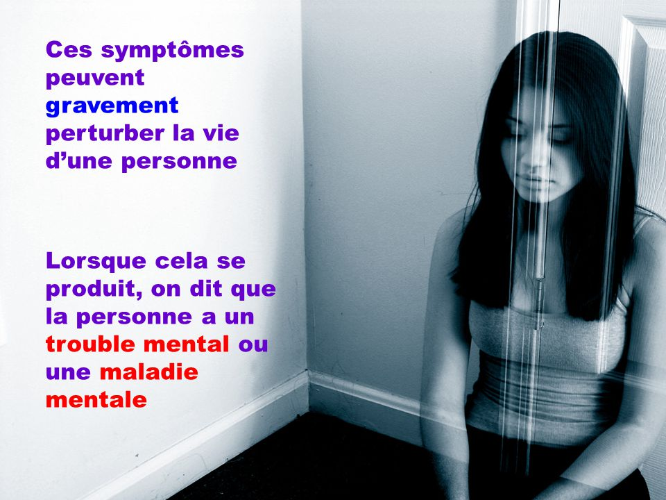 Ces symptômes peuvent gravement perturber la vie d'une personne