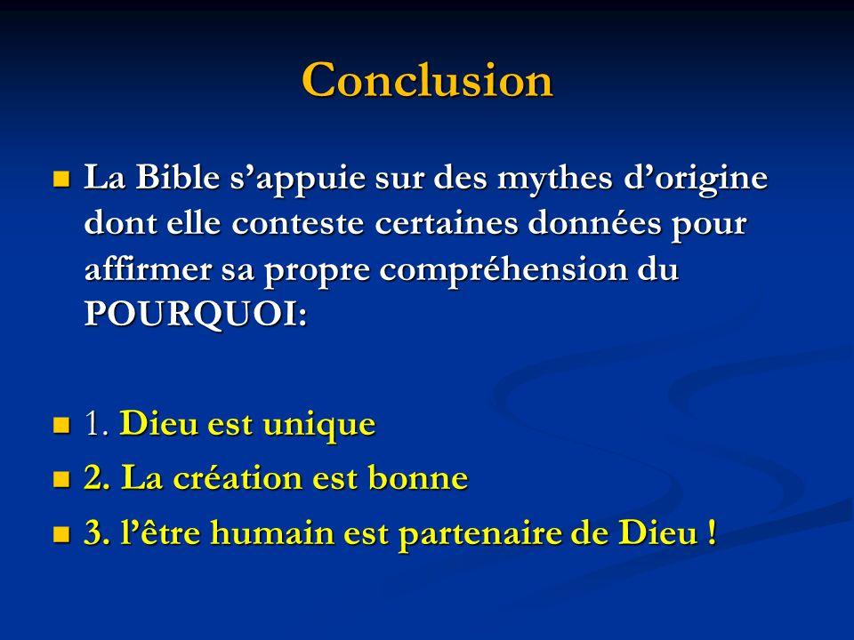 Conclusion La Bible s'appuie sur des mythes d'origine dont elle conteste certaines données pour affirmer sa propre compréhension du POURQUOI: