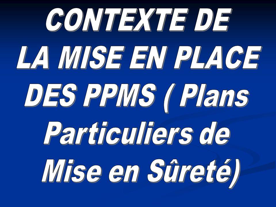 CONTEXTE DE LA MISE EN PLACE DES PPMS ( Plans Particuliers de Mise en Sûreté)